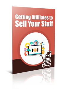 Getting Affiliates To Sell Your Stuff
