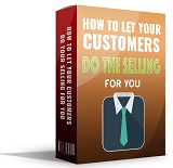 Let Your Customers Do Your Selling For You