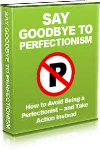 Say Goodbye To Perfectionism
