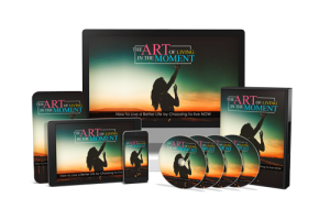 The Art Of Living In The Moment – Video Upgrade